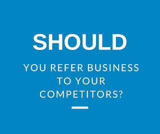 refer business to competitors?