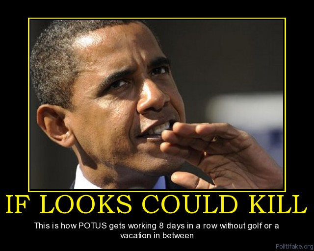 http://4.bp.blogspot.com/--9EZINde_vo/UCGPyfiae4I/AAAAAAAANgg/lFnK5a6Q1gI/s640/if-looks-could-kill-angry-obama-political-poster-1282617849.jpg