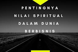 Pentingnya Nilai Spiritual Dalam Dunia Berbisnis