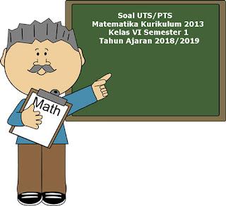 Soal UTS/ PTS Matematika Kelas 6 Semester 1 Kurikulum 2013 Revisi 2018
