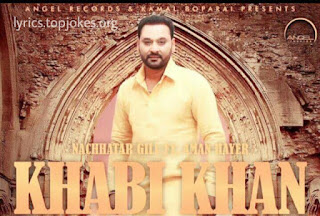 KHABI KHAN SONG: Nachhatar Gill presents his Latest Punjabi Song 2016 ft. by Aman Hayer. This is composed by Aman Hayer and Lyrics is penned by Vinder Nathumajra.