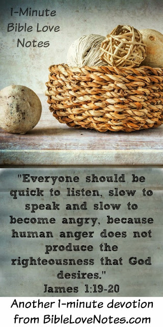 James 1:19-21, Listen Much, speak little, Don't Become Angry