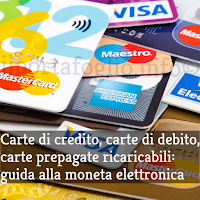 Carte di credito, carte revolving, carte di debito, carte ricaricabili: guida alla moneta elettronica