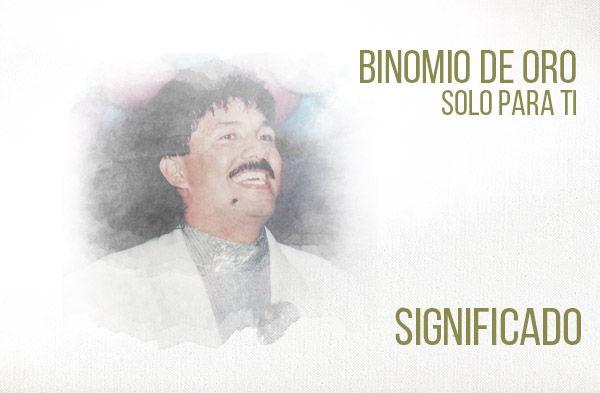 Solo Para Ti significado de la canción Binomio De Oro Rafael Orozco.