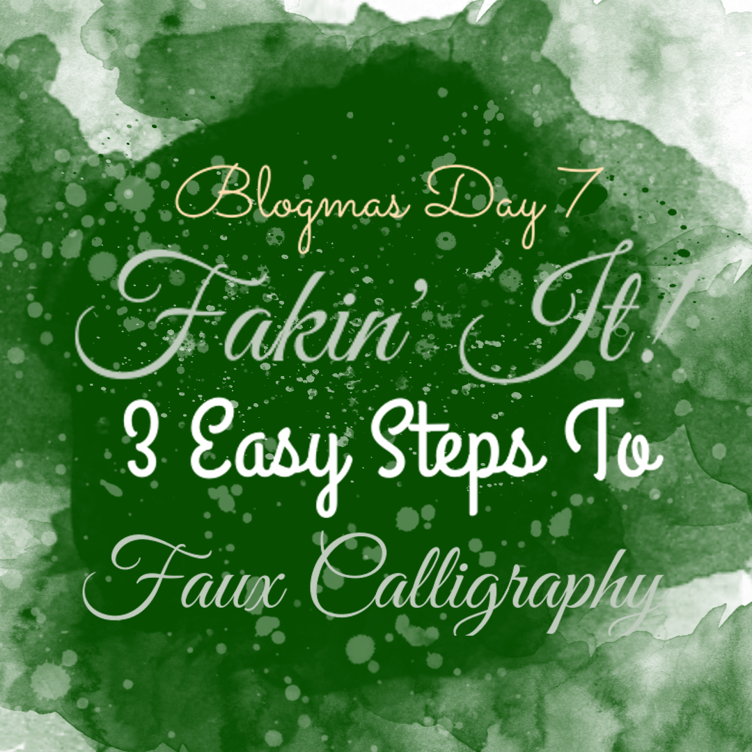 Blogmas Day 7: Fakin' It - 3 Easy Steps To Faux Calligraphy