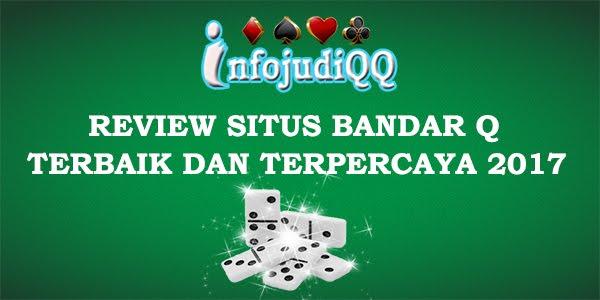Online yang ada di Indonesia membuat review akan Situs BandarQ yang ada di Indonesia pun  Info Review Situs BandarQ Online Terbaik Dan Terpercaya 2017