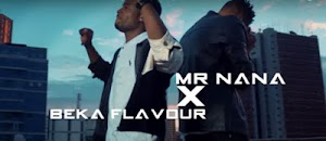 Download Video | Mr nana ft Beka Flavour – Yarabi