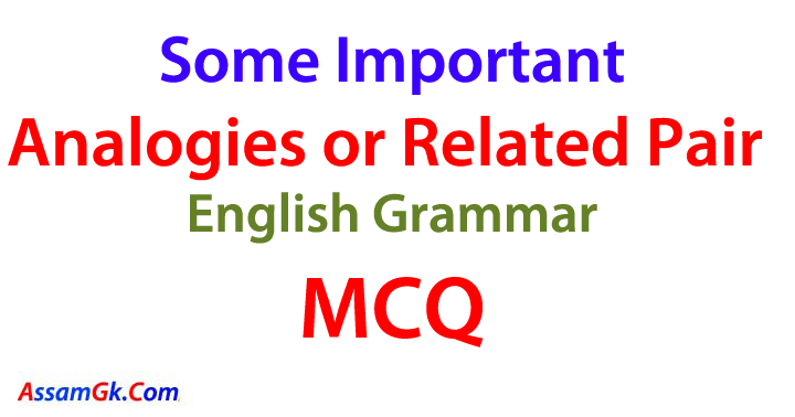 Analogies or Related Pair MCQ - Assam Gk