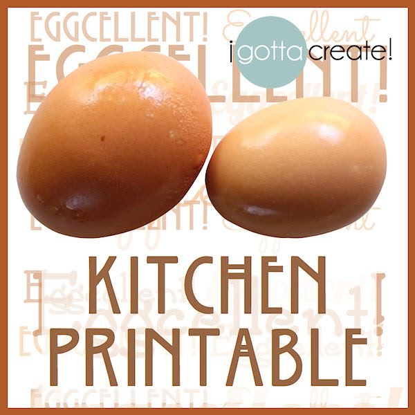 Eggcellent!  free egg printable for your kitchen | visit I Gotta Create!