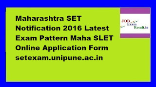 Maharashtra SET Notification 2016 Latest Exam Pattern Maha SLET Online Application Form setexam.unipune.ac.in