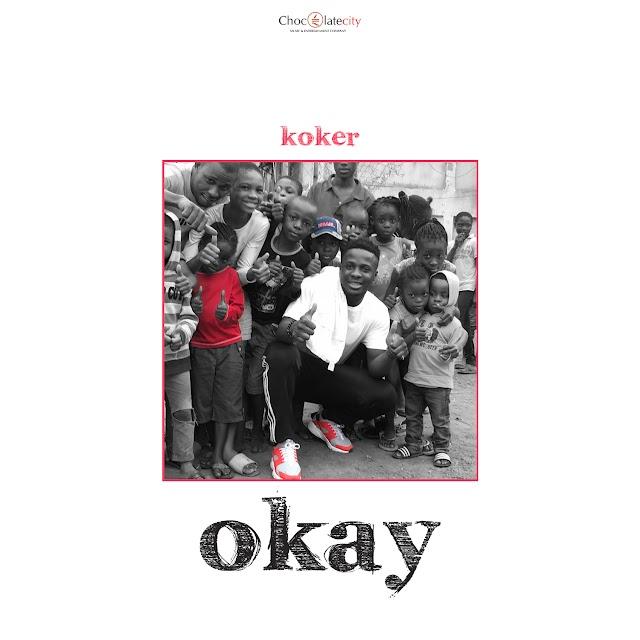 #MUSIC: Okay- Koker | @IAM_KOKER