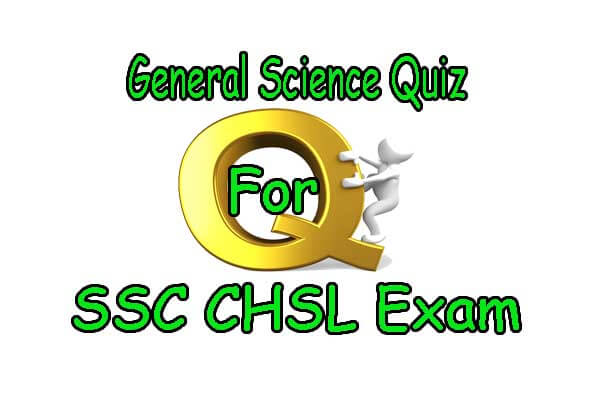 General Science Quiz For SSC CHSL Exam