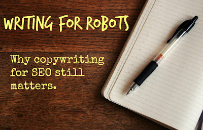 Writing for Robots - Why copywriting for SEO still matters.