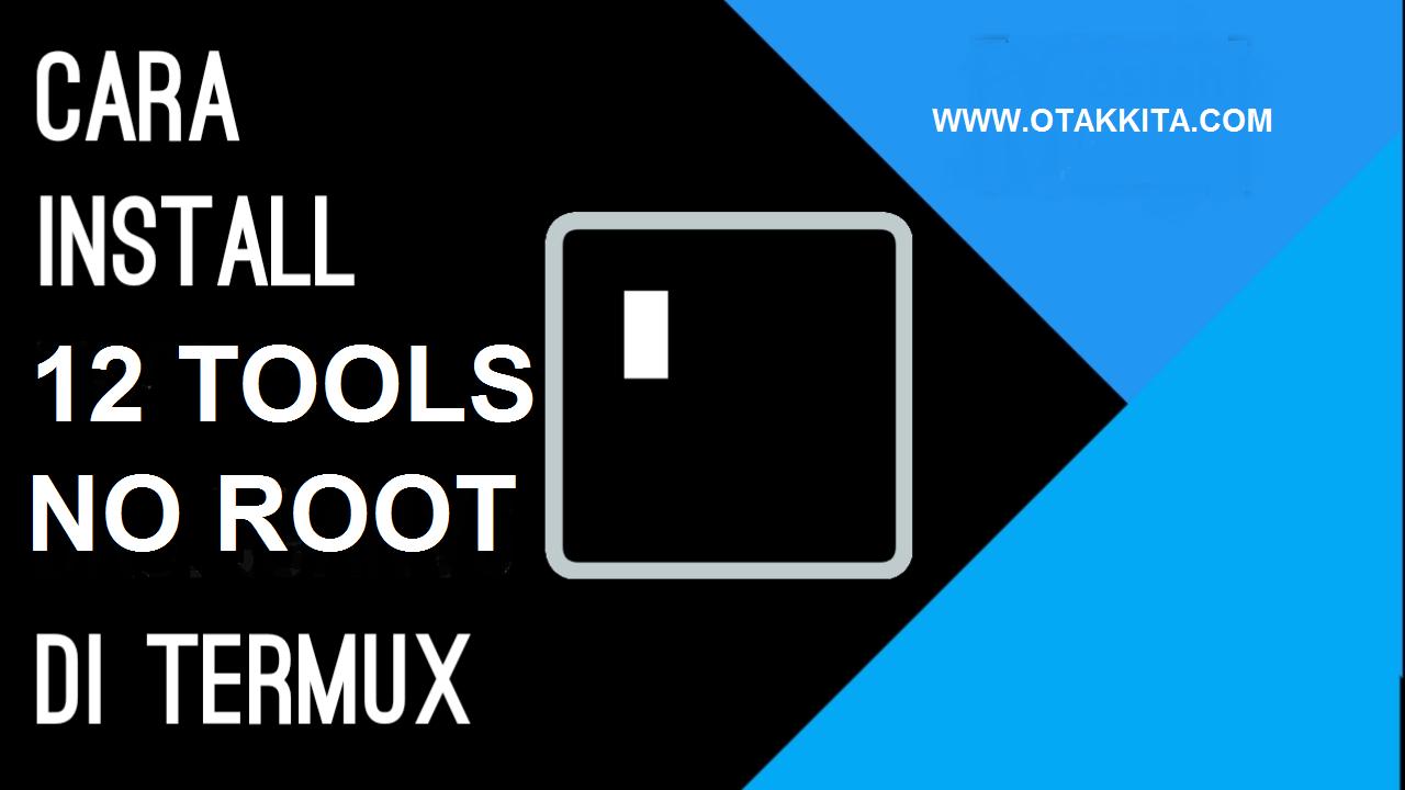 Cara Install 12 Tools di Termux no Root - Otak Kita