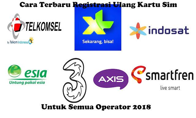 Cara Terbaru Registrasi Ulang Kartu Sim Untuk Semua Operator 2018