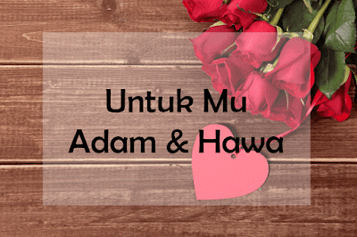 Untuk Mu Adam & Hawa