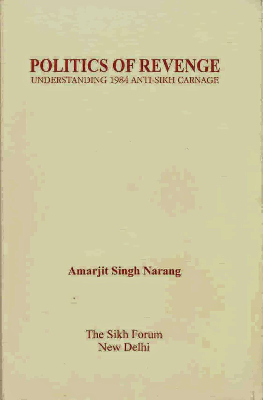 http://sikhdigitallibrary.blogspot.com/2015/06/politics-of-revenge-understanding-1984.html