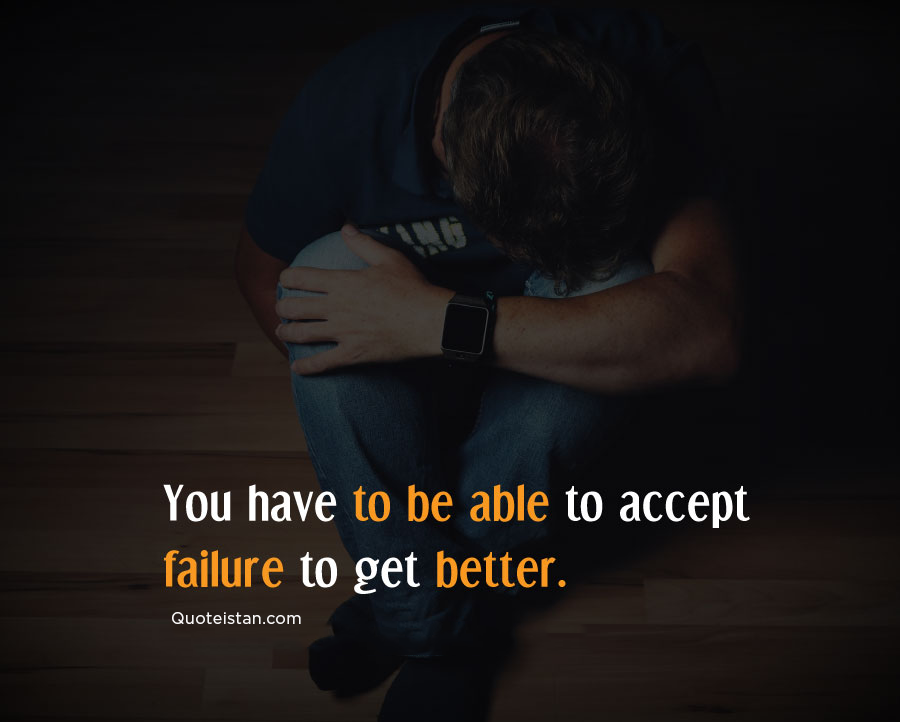 You have to be able to accept failure to get better. #quoteoftheday