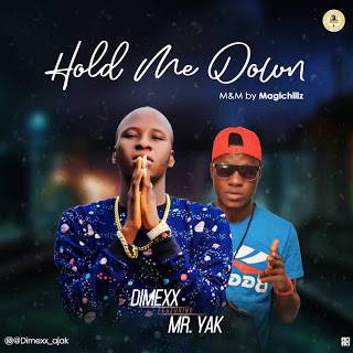MUSIC : DIMEXX FT MR YAK - HOLD ME DOWN