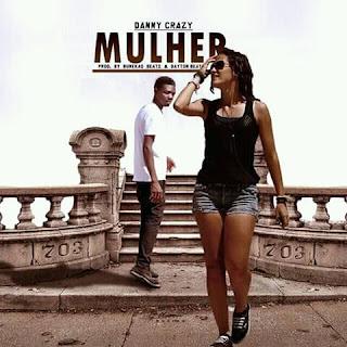 Danny Crazy - Mulher [Prod.Bunekao Beatz & Dayton beats]