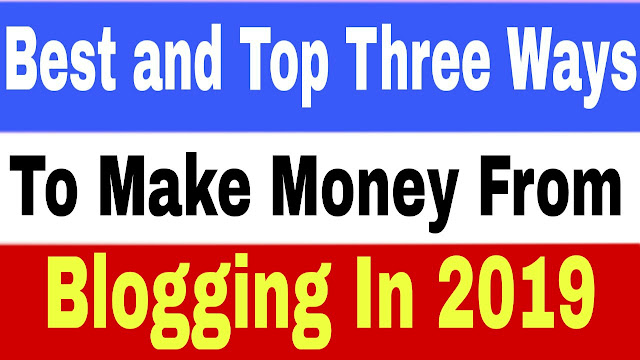 Best and top 3 proven ways to Make Money from Blogging in 2019