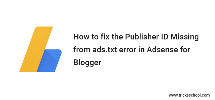 How to fix the Publisher ID Missing from ads.txt error in Adsense for blogger