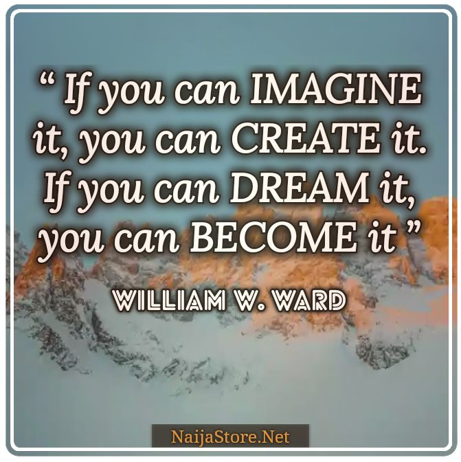 W. A Ward's Quote: If you can IMAGINE it, you can CREATE it. If you can DREAM it, you can BECOME it - Quotes
