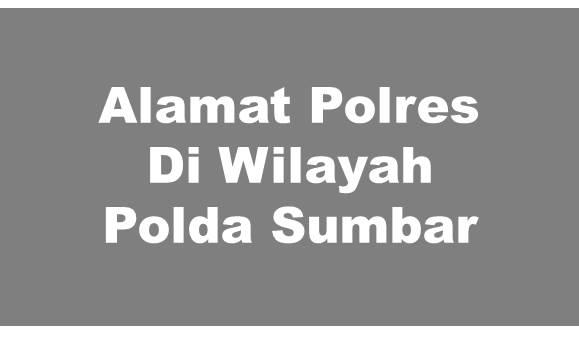 Alamat Lengkap Polres Di Wilayah Polda Sumatera Barat
