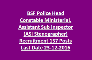 BSF Police Head Constable Ministerial, Assistant Sub Inspector (ASI Stenographer) Defence Jobs Recruitment 157 Posts Last Date 23-12-2016