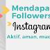 5 Langkah (Bukan cara) Mendapatkan followers Instagram Aktif tanpa Aplikasi