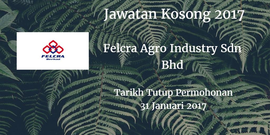 Jawatan Kosong Felcra Agro Industry Sdn Bhd 31 Januari 2017