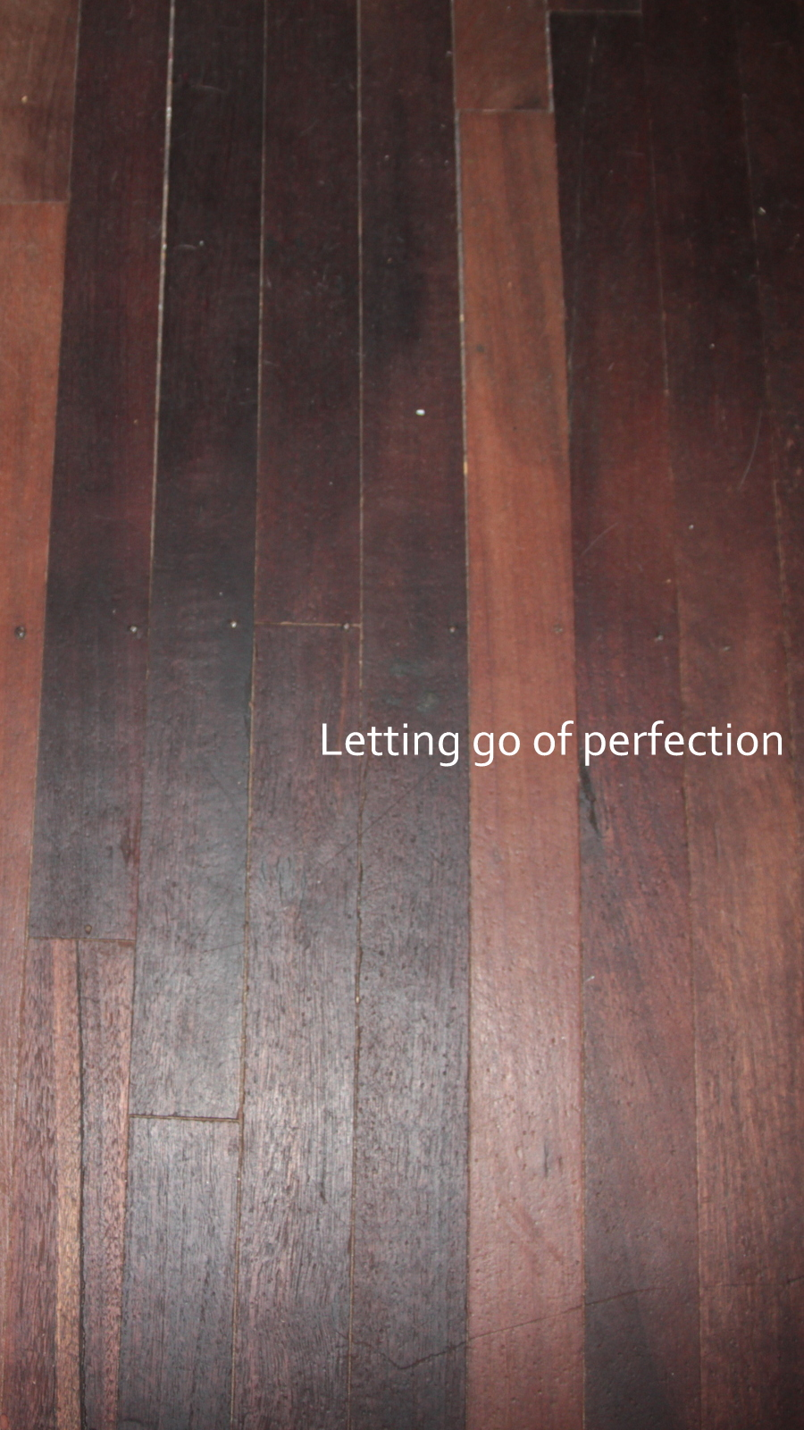 Letting go of perfection improved our floors and purfylled our life.