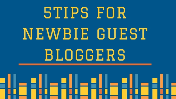 5 Tips for Newbie Guest Bloggers