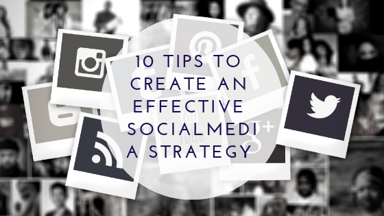 10 tips to create an effective social media strategy
