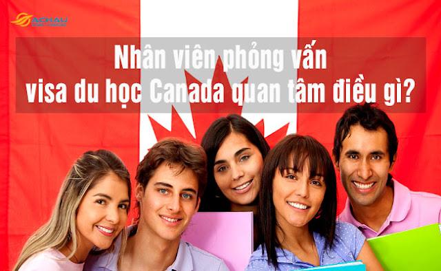 Nhân viên phỏng vấn visa du học Canada quan tâm điều gì khi phỏng vấn?