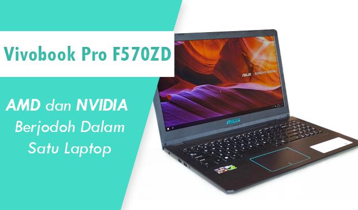 AMD Dan NVIDIA Berjodoh Dalam Satu Laptop VivoBook Pro F570ZD