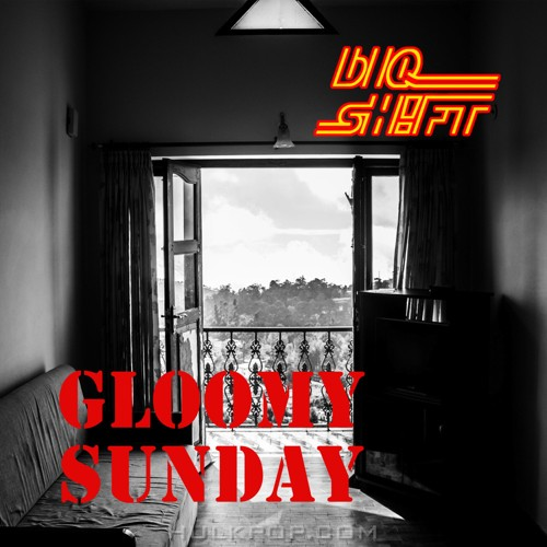 bIQ sHIFT – Gloomy Sunday – Single