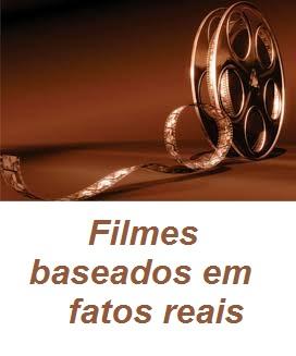 FILMES-BASEADOS EM FATOS REAIS