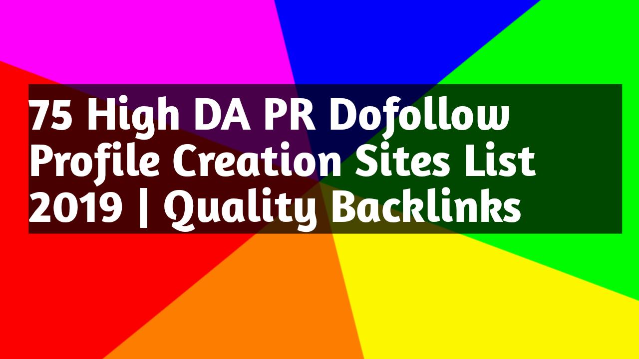 75 High DA PR Dofollow Profile Creation Sites List 2019 | Quality Backlinks