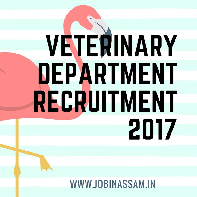 Veterinary Department, Assam Recruitment - 2017
