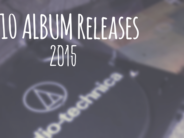 MY 10 FAVOURITE ALBUM RELEASES OF 2015
