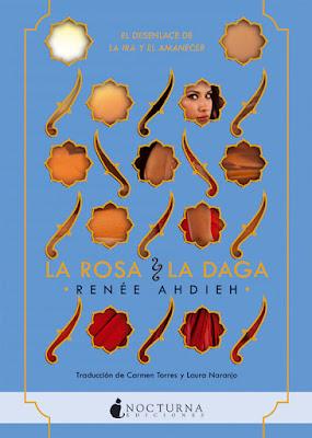 LA ROSA Y LA DAGA (La ira y el amanecer #2). Renée Ahdieh (Nocturna - Septiembre 2017) LITERATURA JUVENIL FANTASIA portada libro español