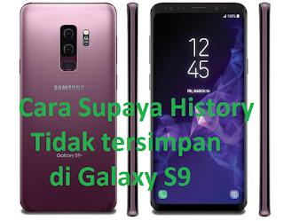 Cara Supaya History tidak tersimpan di Galaxy S9 agar data tidak terlacak setelah melakukan browsing