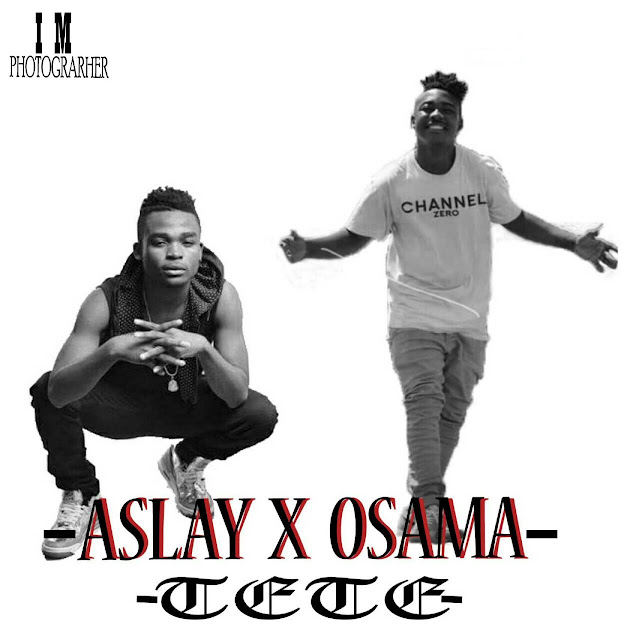 Download Mp3 : Aslay Ft Osama - Tete [New Song Audio