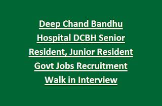 Deep Chand Bandhu Hospital DCBH Senior Resident, Junior Resident Govt Jobs Recruitment Walk in Interview