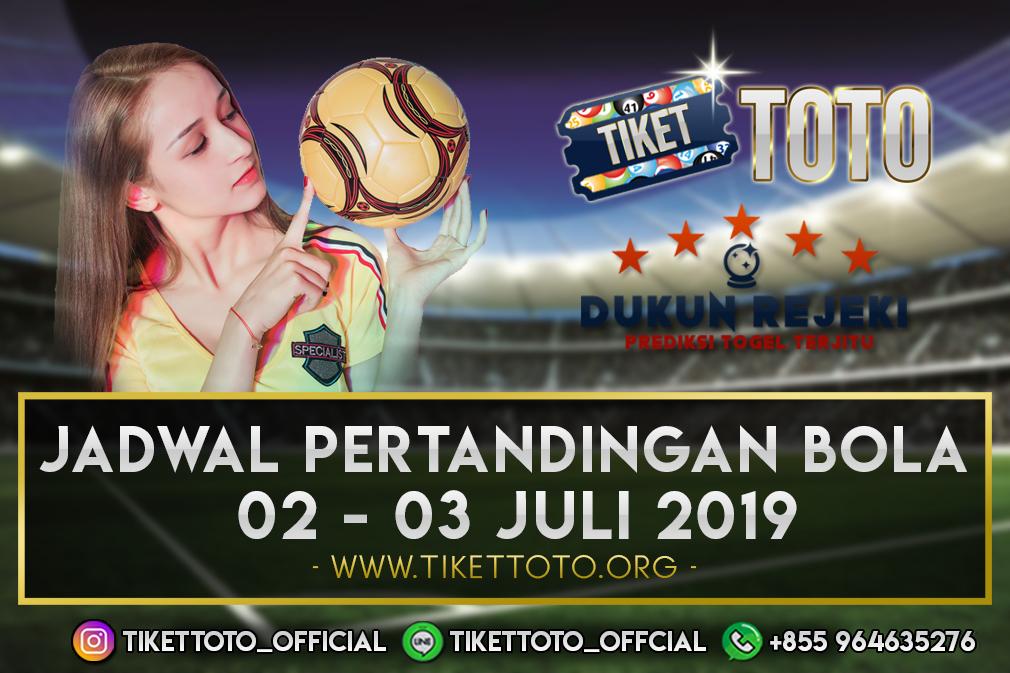 JADWAL PERTANDINGAN BOLA TANGGAL 02 – 03 JULI 2019