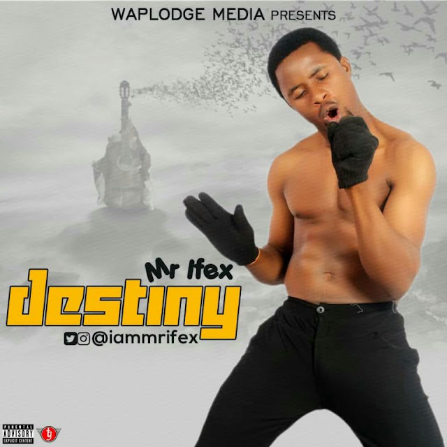 [Song] Mr Ifex – Destiny - www.mp3made.com.ng