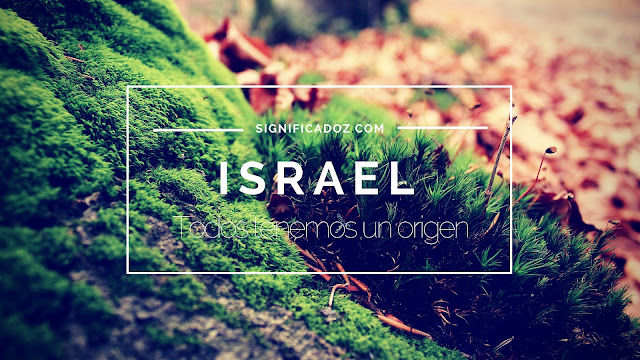 Significado y origen del Nombre Israel ¿Que significa?