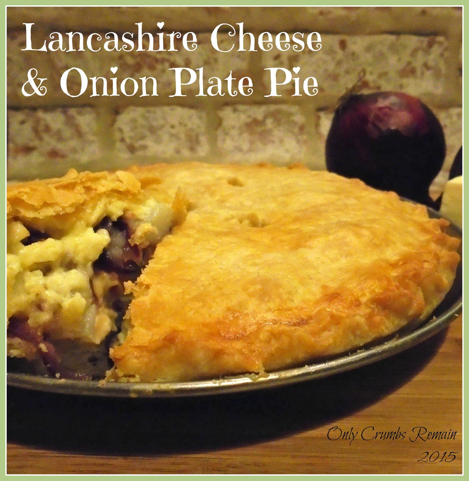 Lancashire Cheese and Onion Plate Pie & Only Crumbs Remain: Lancashire Cheese u0026 Onion Plate Pie