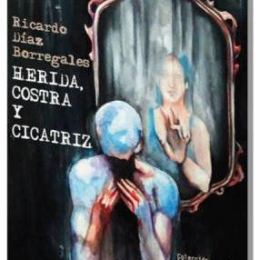 """Libro: """"Herida, costra y cicatriz""""  de Ricardo Díaz Borregales"""